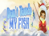 Play Dont Touch My Fish